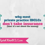 Why most private practice IBCLCs don't take insurance
