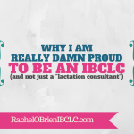 "Why I am really damn proud to be an IBCLC (and not just a ""lactation consultant"")"
